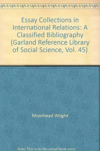 9780824098681: Essay Collections in International Relations: A Classified Bibliography (Garland Reference Library of Social Science, Vol. 45)