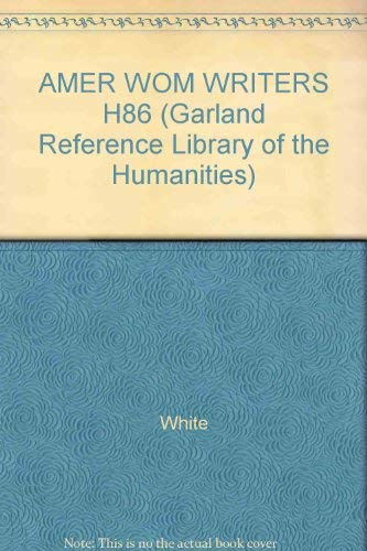 AMER WOM WRITERS H86 (Garland Reference Library of the Humanities): White