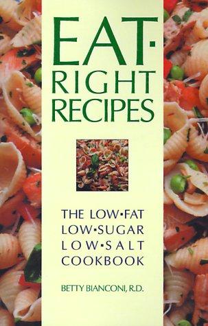 9780824103491: Eat-Right Recipes: The Low-Fat Low-Sugar Low-Salt Cookbook
