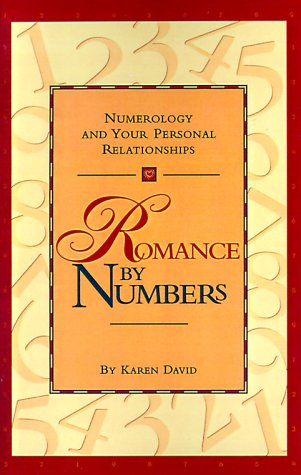 Romance by Numbers: Numerology and Your Personal Relationships: Karen David