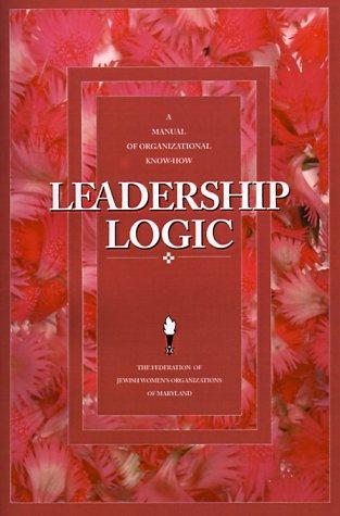 9780824127183: Leadership Logic: A Manual of Organizational Know-How