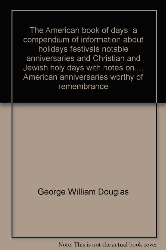 9780824200022: The American book of days;: A compendium of information about holidays, festivals, notable anniversaries and Christian and Jewish holy days, with ... American anniversaries worthy of remembrance
