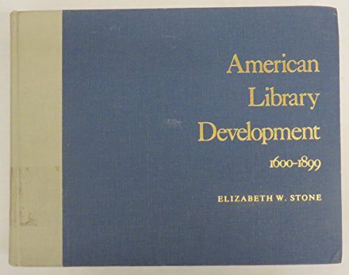 American library development, 1600-1899: Stone, Elizabeth W