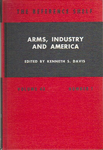 Arms, Industry and America (The Reference Shelf,: Various Contributors