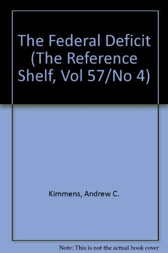 9780824207120: The Federal Deficit (The Reference Shelf, Vol 57/No 4)