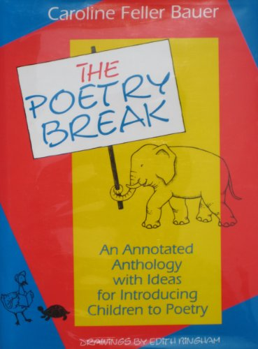 The Poetry Break: An Annotated Anthology With: Caroline Feller Bauer