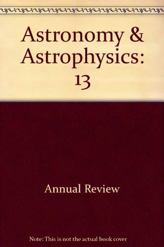 Annual Review of Astronomy and Astrophysics Volume 13 1975