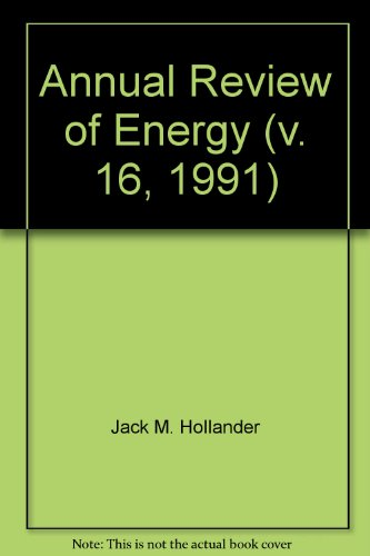 Annual Review of Energy and the Environment: v.16, 1991: Editor-Jack M. Hollander