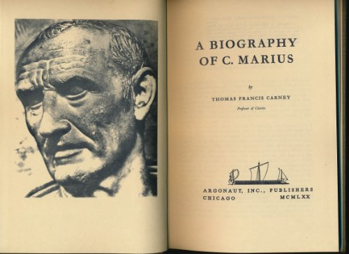 A Biography of C. Marius.: (Gaius Marius 157-86 BC) CARNEY, Thomas Francis: