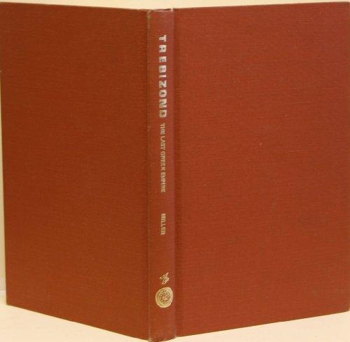 9780824401122: Trebizond: The Last Greek Empire of the Byzantine Era, 1204-1461