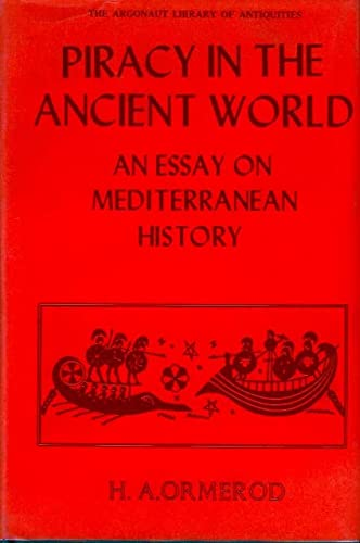 PIRACY IN THE ANCIENT WORLD: AN ESSAY ON MEDITERRANEAN HISTORY: Ormerod, H. A.