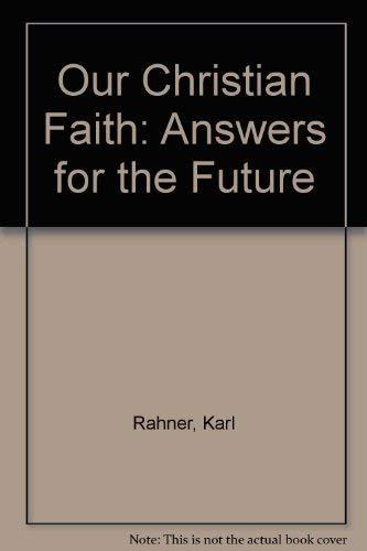 Our Christian Faith: Answers for the Future: Karl Rahner, Karl-Heinz