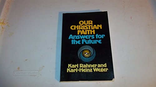 Our Christian Faith: Answers for the Future: Rahner, Karl, Weger,