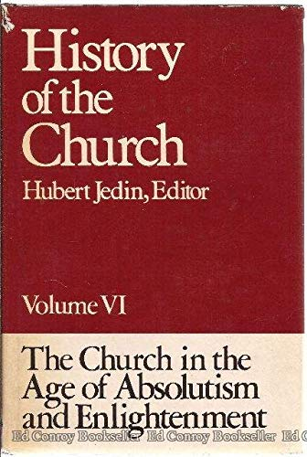 The Church in the Age of Absolutism: Jedin, Hubert, Dolan,