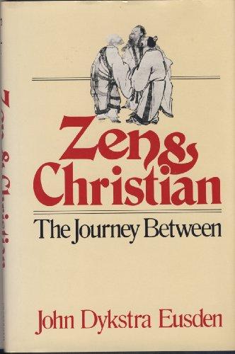 Zen and Christian: The Journey Between: Eusden, John D.