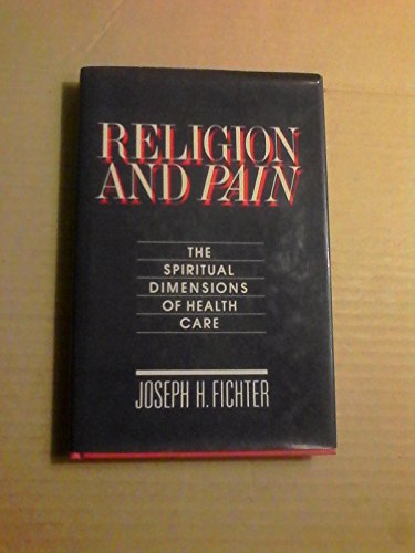 9780824501020: Religion and Pain: The Spiritual Dimensions of Health Care