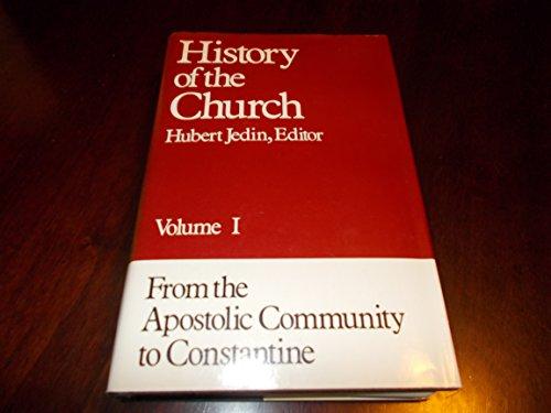 1: From the Apostolic Community to Constantine: Jedin, Hubert; Dolan,