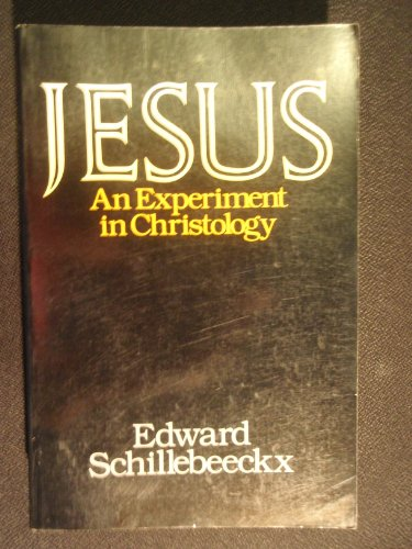 Jesus: An Experiment in Christology: Schillebeeckx, Edward