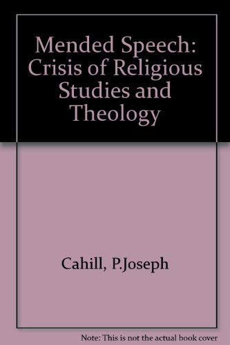 Mended Speech: Crisis of Religious Studies and Theology: P.Joseph Cahill