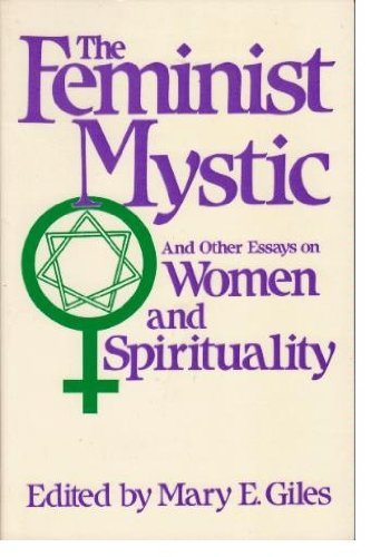 The Feminist Mystic and Other Essays on Women and Spirituality