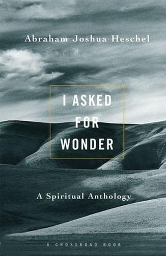 9780824505424: I Asked for Wonder: A Spiritual Anthology (I Asked for Wonder Ppr)