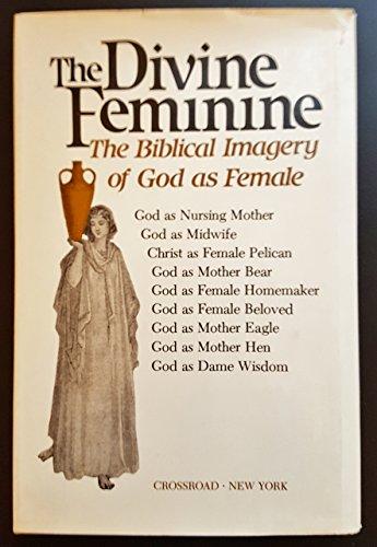 9780824505653: The Divine Feminine: The Biblical Imagery of God As Female