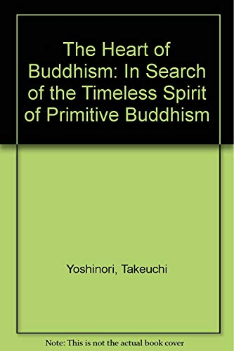 9780824505776: The Heart of Buddhism: In Search of the Timeless Spirit of Primitive Buddhism (Nanzan studies in religion and culture) (English and Japanese Edition)