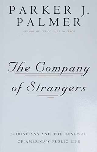 The Company of Strangers: Christians & the Renewal of America's Public Life (0824506014) by Parker J. Palmer