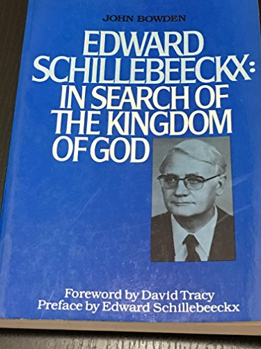 Edward Schillebeeckx in Search of the Kingdom: Bowden, John S.