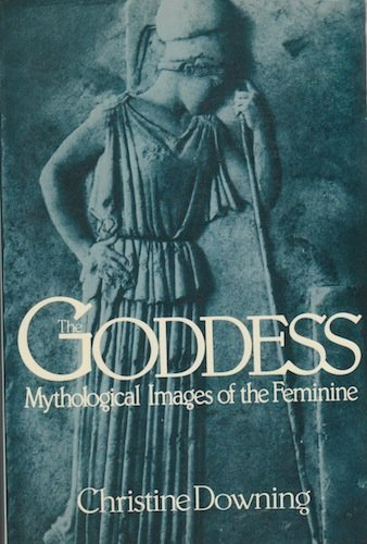 The Goddess: Mythological Images of the Feminine