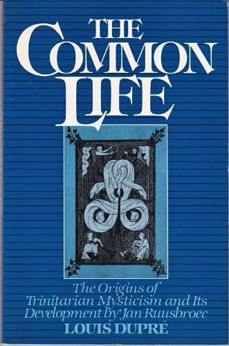 Common Life: The Origins of Trinitarian Mysticism and Its Development by Jan Ruusbroec: Dupre, ...
