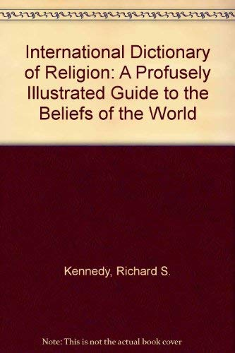 International Dictionary of Religion: A Profusely Illustrated Guide to the Beliefs of the World (0824506324) by Richard S. Kennedy