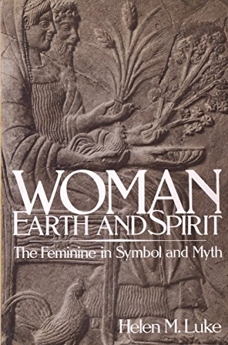 Woman Earth and Spirit: The Feminine Symbol and Myth: Luke, Helen M.
