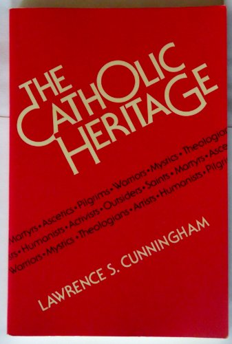 9780824506858: Catholic Heritage: Martyrs, Ascetics, Pilgrims, Warriors, Mystics, Theologians, Artists, Humanists, Activists,