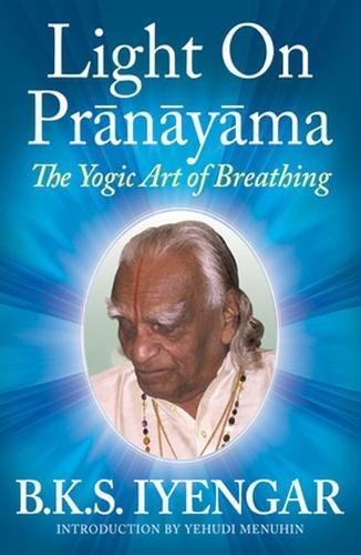 Light on Pranayama: The Yogic Art of: Iyengar, B. K.