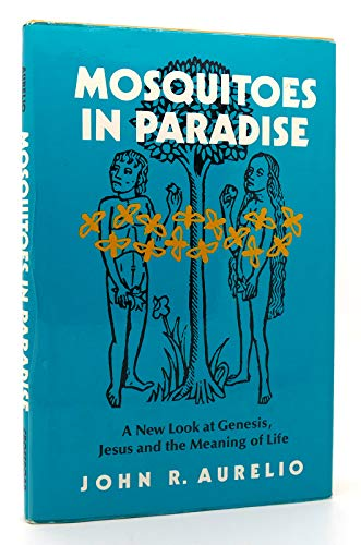 Mosquitoes in Paradise: A New Look at Genesis, Jesus, and the Meaning of Life: Aurelio, John R.