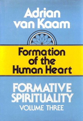 Formation of the Human Heart; Formative Spirituality, Vol 3 (three)