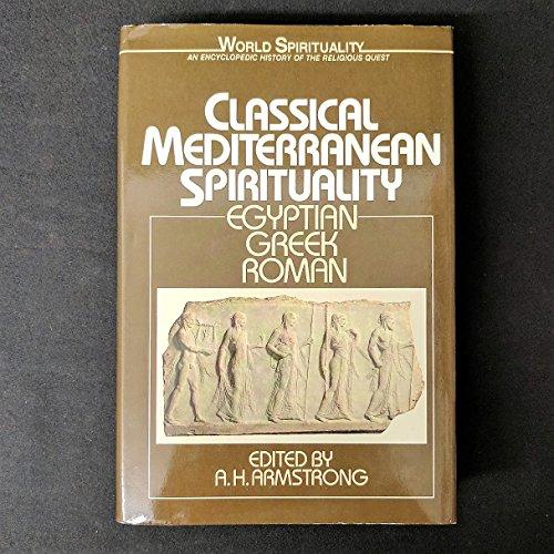 Classical Mediterranean Spirituality: Egyptian, Greek, Roman (World Spirituality): Armstrong, A H