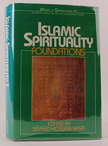 Islamic Spirituality: Foundations (World Spirituality) (0824507673) by Nasr, Seyyed Hossein