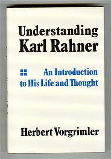 Understanding Karl Rahner: An introduction to his life and thought Vorgrimler, Herbert