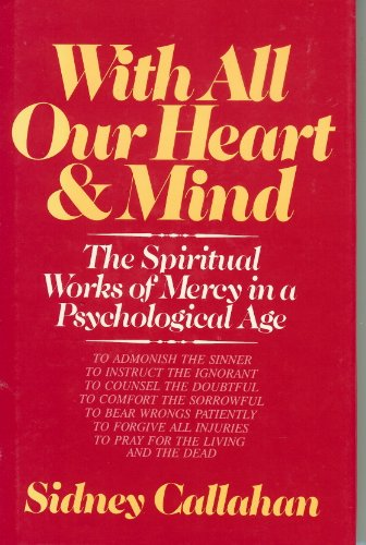 With All Our Heart & Mind: The Spiritual Works of Mercy in a Psychological Age: Sidney Callahan