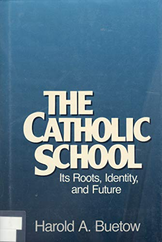 9780824508579: The Catholic School: Its Roots, Identity, and Future