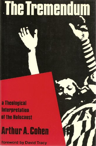 Tremendum: A Theological Interpretation of the Holocaust: Cohen, Arthur