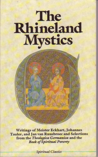 Rhineland Mystics: Writings of Meister Eckhart, Johannes Tauler, and Jan Van Ruusbroec and ...