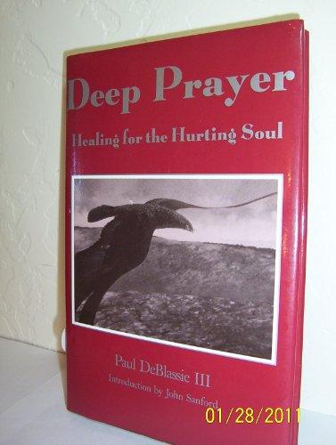 Deep Prayer: Healing for the Hurting Soul: Blassie, Paul De