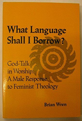 9780824510558: What Language Shall I Borrow?: God-Talk in Worship, A Male Response to Feminist Theology
