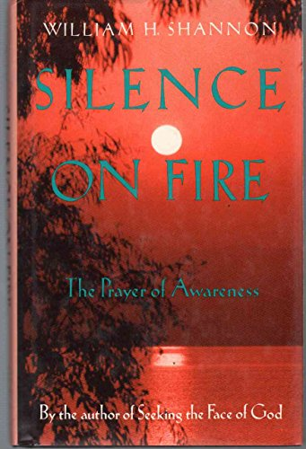 Silence on Fire: The Prayer of Awareness: Shannon, William