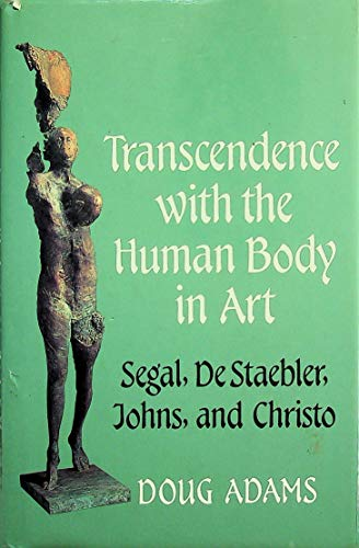 9780824511043: Transcendence With the Human Body in Art: George Segal, Stephen De Staebler, Jasper Johns, and Christo