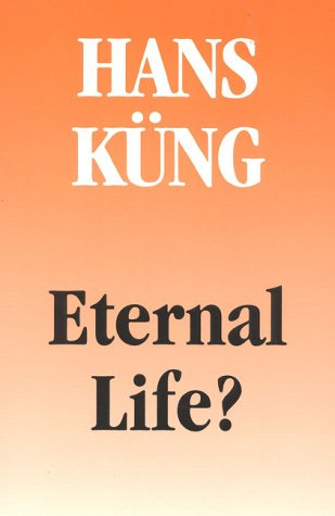 Eternal Life?: Life after Death As a: Hans Kung
