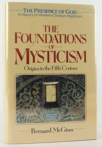 9780824511210: The Foundations of Mysticism: Origins to the Fifth Century (The Presence of God: A History of Western Christian Mysticism, Vol. 1)